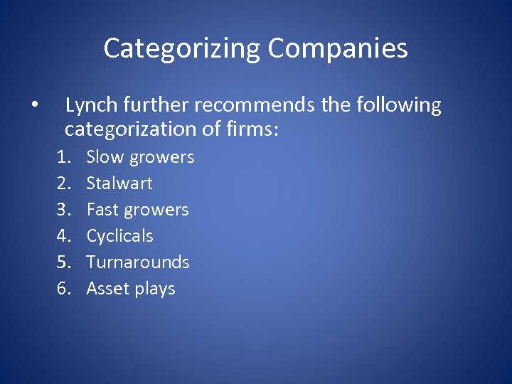 Categorizing Companies • Lynch further recommends the following categorization of firms: 1. 2. 3.