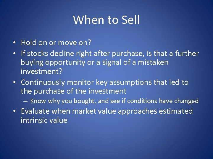 When to Sell • Hold on or move on? • If stocks decline right
