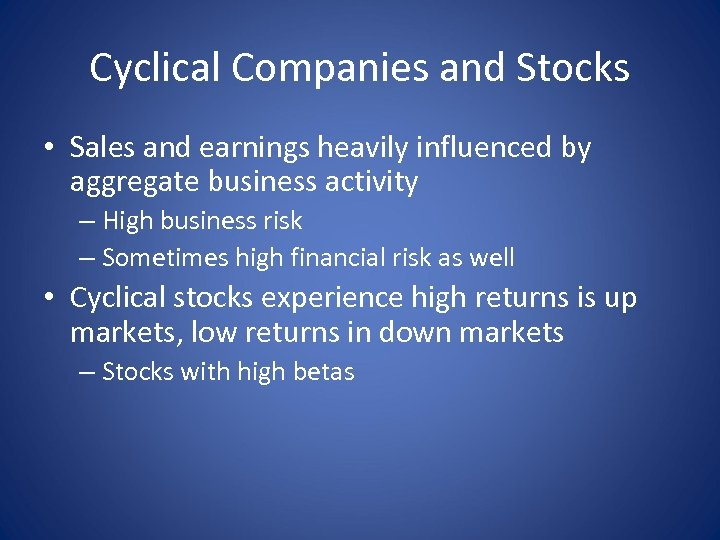 Cyclical Companies and Stocks • Sales and earnings heavily influenced by aggregate business activity