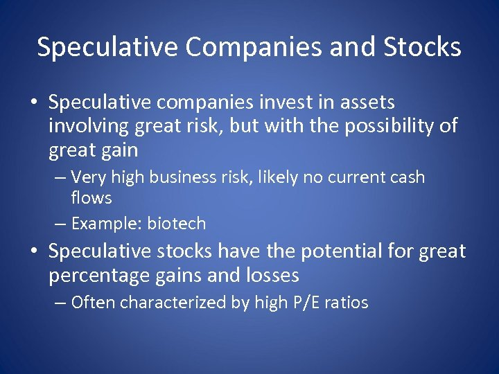 Speculative Companies and Stocks • Speculative companies invest in assets involving great risk, but