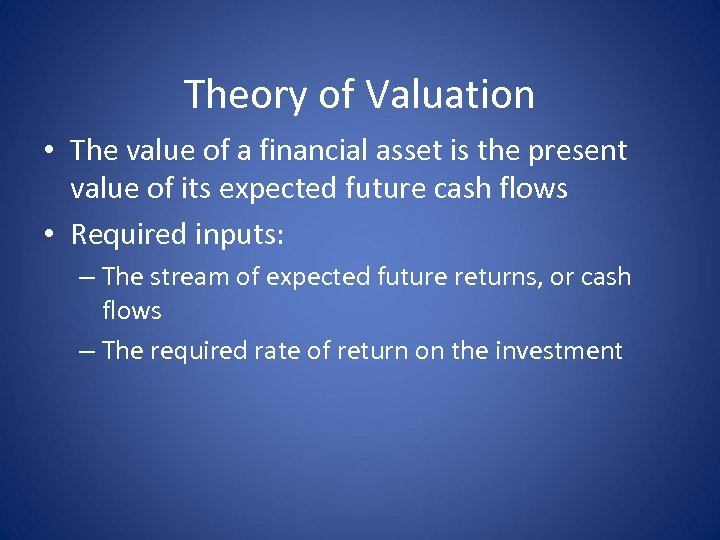 Theory of Valuation • The value of a financial asset is the present value