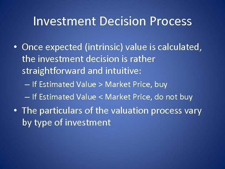Investment Decision Process • Once expected (intrinsic) value is calculated, the investment decision is