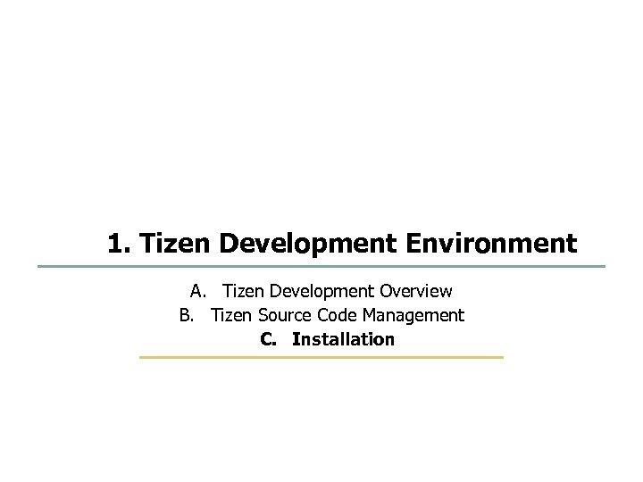 23 75 1. Tizen Development Environment A. Tizen Development Overview B. Tizen Source Code