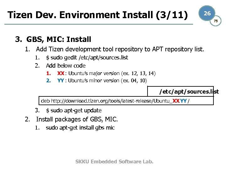 Tizen Dev. Environment Install (3/11) 26 75 3. GBS, MIC: Install 1. Add Tizen