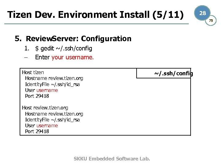 Tizen Dev. Environment Install (5/11) 5. Review. Server: Configuration 1. $ gedit ~/. ssh/config