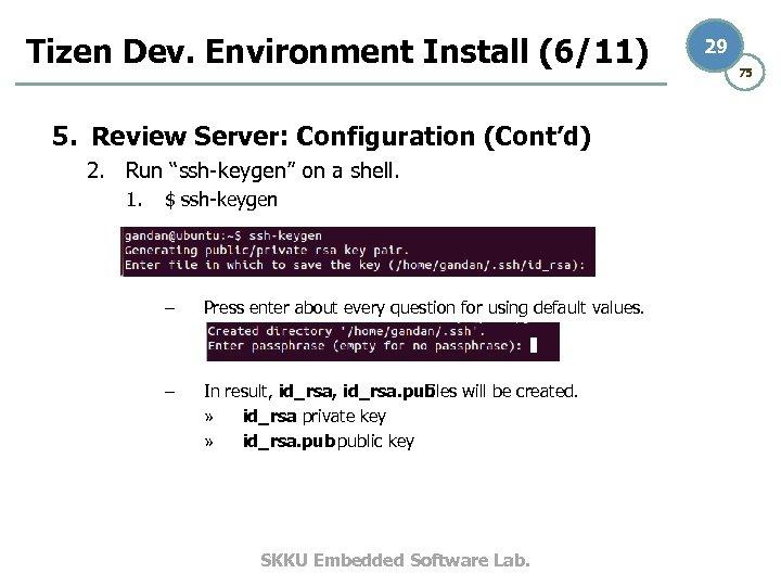 """Tizen Dev. Environment Install (6/11) 5. Review Server: Configuration (Cont'd) 2. Run """"ssh-keygen"""" on"""