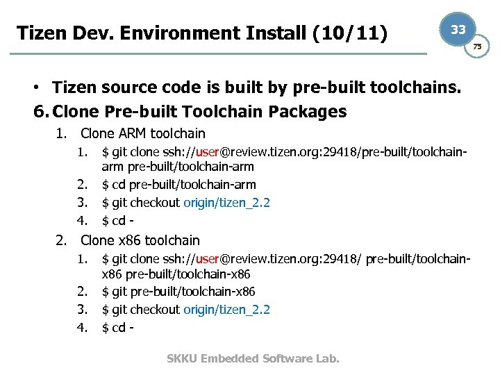 Tizen Dev. Environment Install (10/11) 33 • Tizen source code is built by pre-built