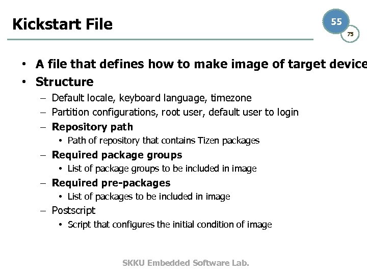 Kickstart File 55 75 • A file that defines how to make image of