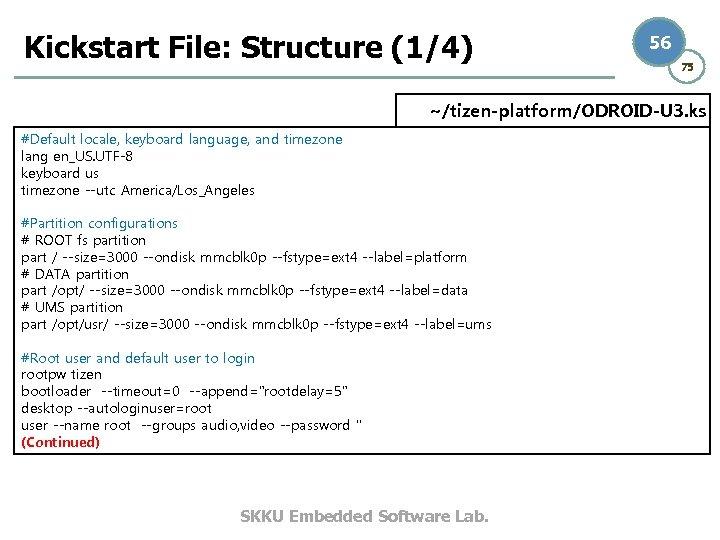 Kickstart File: Structure (1/4) 56 75 ~/tizen-platform/ODROID-U 3. ks #Default locale, keyboard language, and