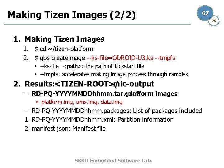 Making Tizen Images (2/2) 67 1. Making Tizen Images 1. $ cd ~/tizen-platform 2.