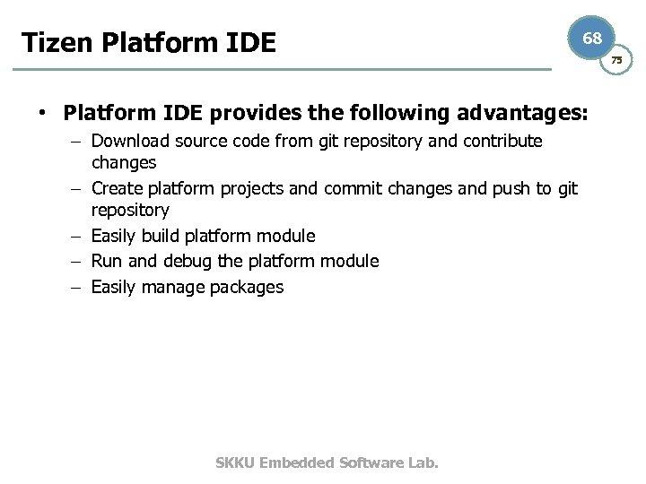 Tizen Platform IDE 68 • Platform IDE provides the following advantages: – Download source