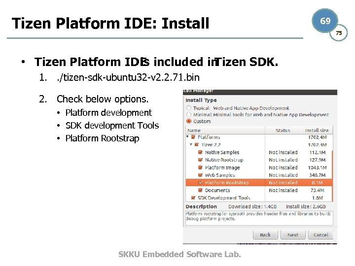 Tizen Platform IDE: Install • Tizen Platform IDE included in is Tizen SDK. 1.