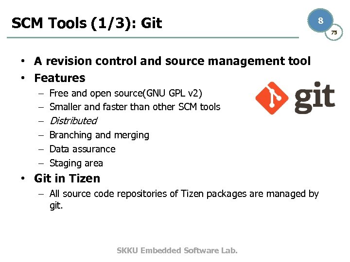 SCM Tools (1/3): Git 8 • A revision control and source management tool •