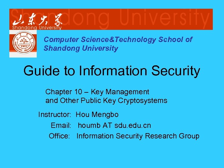 Computer Science&Technology School of Shandong University Guide to Information Security Chapter 10 – Key