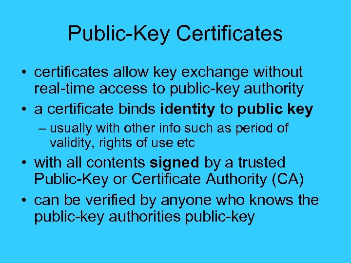 Public-Key Certificates • certificates allow key exchange without real-time access to public-key authority •