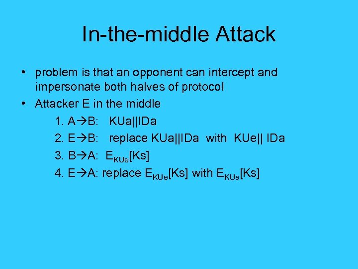 In-the-middle Attack • problem is that an opponent can intercept and impersonate both halves