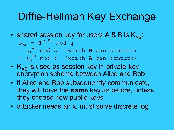 Diffie-Hellman Key Exchange • shared session key for users A & B is KAB: