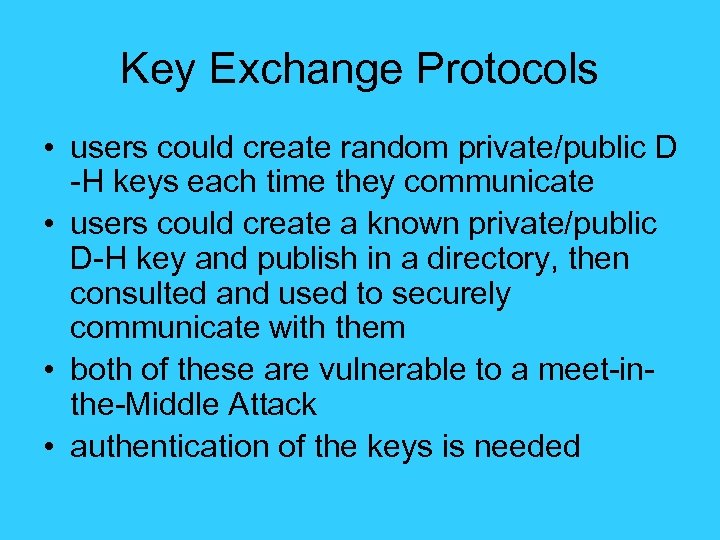 Key Exchange Protocols • users could create random private/public D -H keys each time