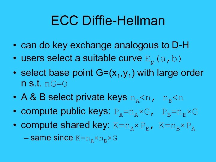 ECC Diffie-Hellman • can do key exchange analogous to D-H • users select a