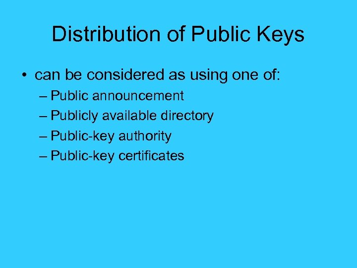 Distribution of Public Keys • can be considered as using one of: – Public