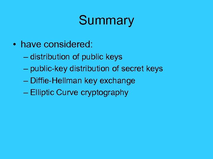 Summary • have considered: – distribution of public keys – public-key distribution of secret