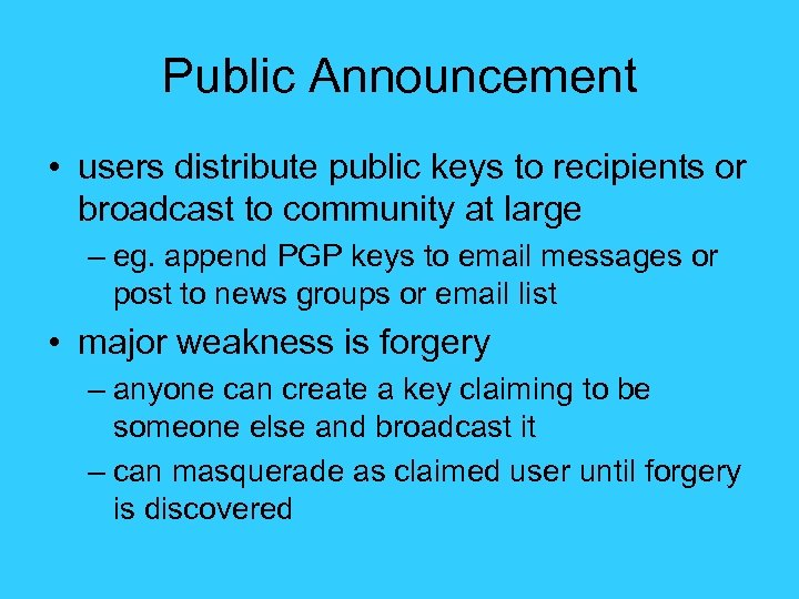 Public Announcement • users distribute public keys to recipients or broadcast to community at