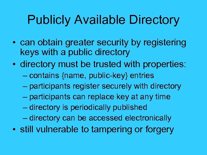 Publicly Available Directory • can obtain greater security by registering keys with a public