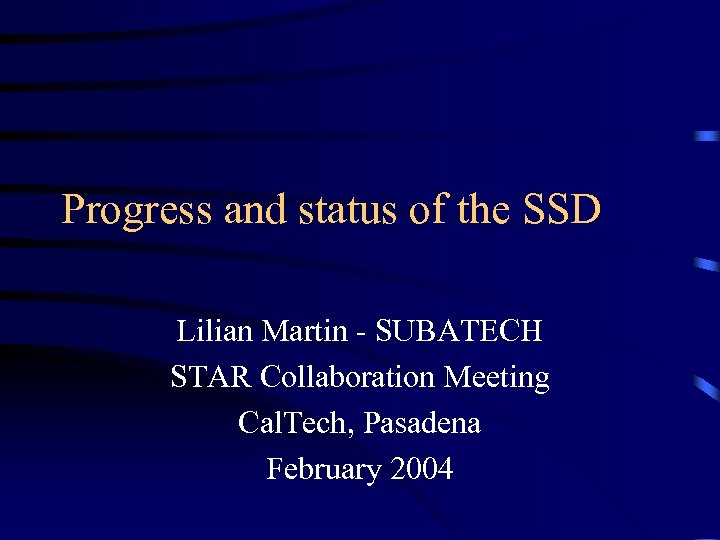 Progress and status of the SSD Lilian Martin - SUBATECH STAR Collaboration Meeting Cal.