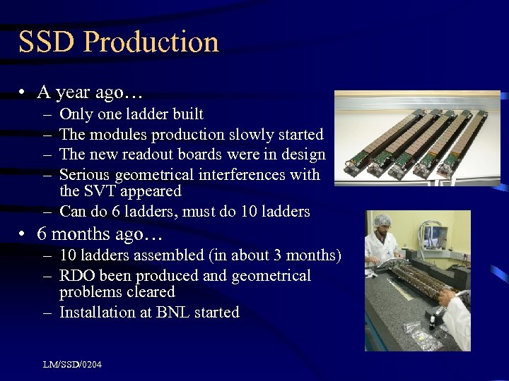 SSD Production • A year ago… – – Only one ladder built The modules