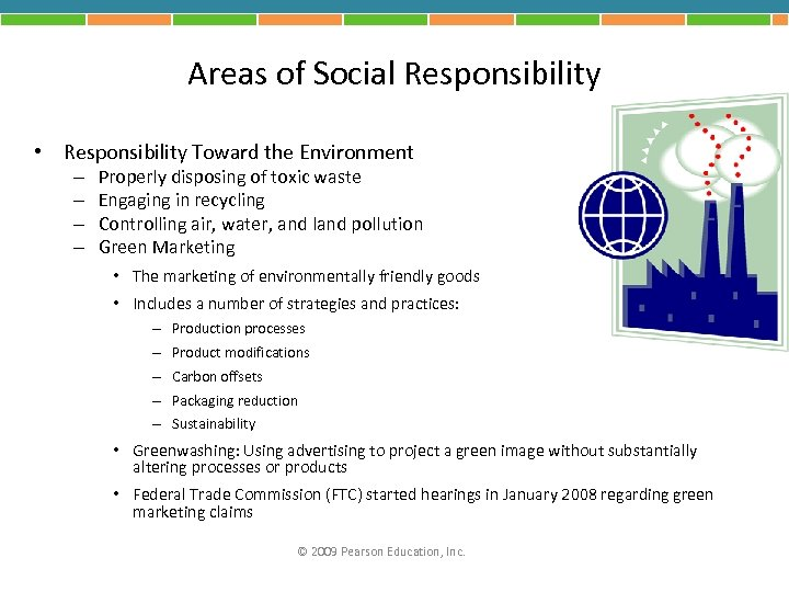 Areas of Social Responsibility • Responsibility Toward the Environment – – Properly disposing of