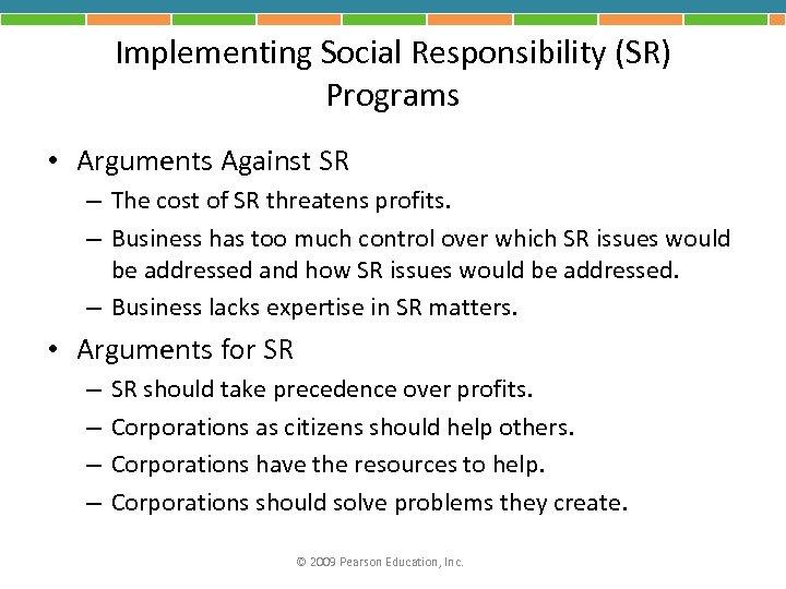 Implementing Social Responsibility (SR) Programs • Arguments Against SR – The cost of SR