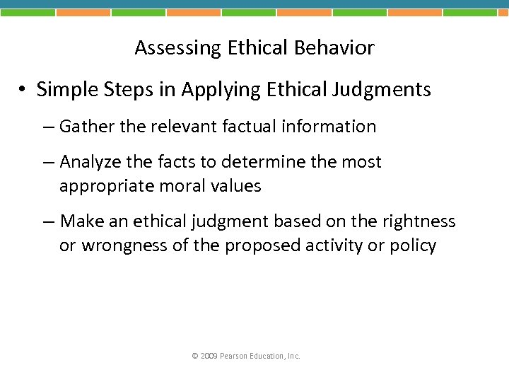 Assessing Ethical Behavior • Simple Steps in Applying Ethical Judgments – Gather the relevant