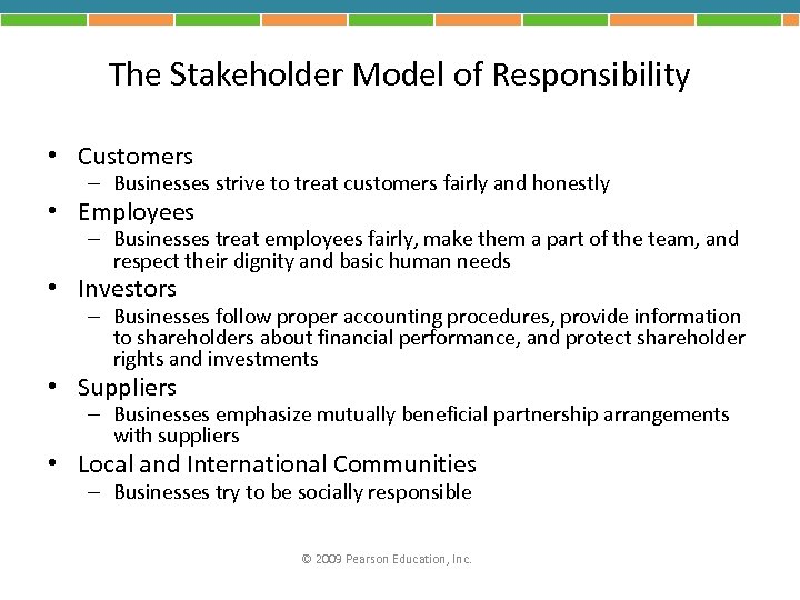 The Stakeholder Model of Responsibility • Customers – Businesses strive to treat customers fairly