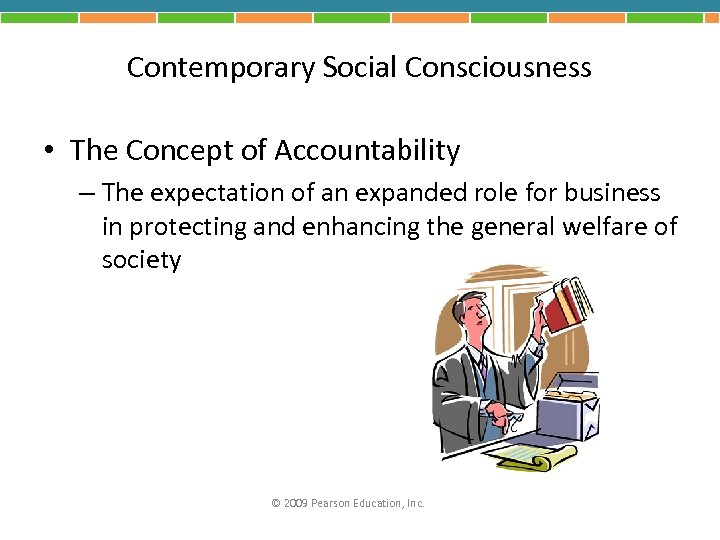 Contemporary Social Consciousness • The Concept of Accountability – The expectation of an expanded