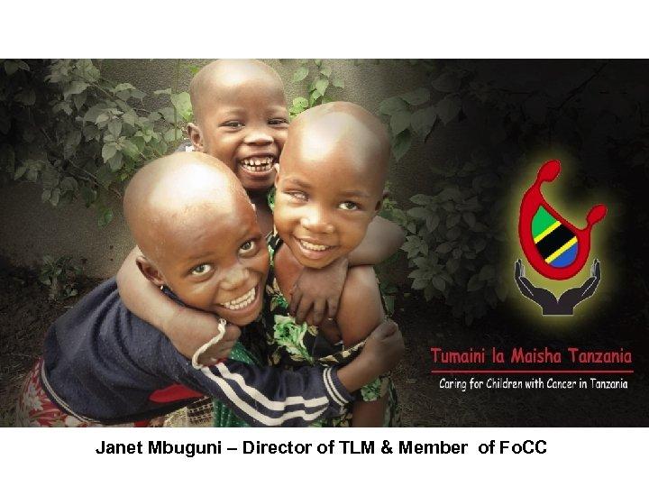 Janet Mbuguni – Director of TLM & Member of Fo. CC
