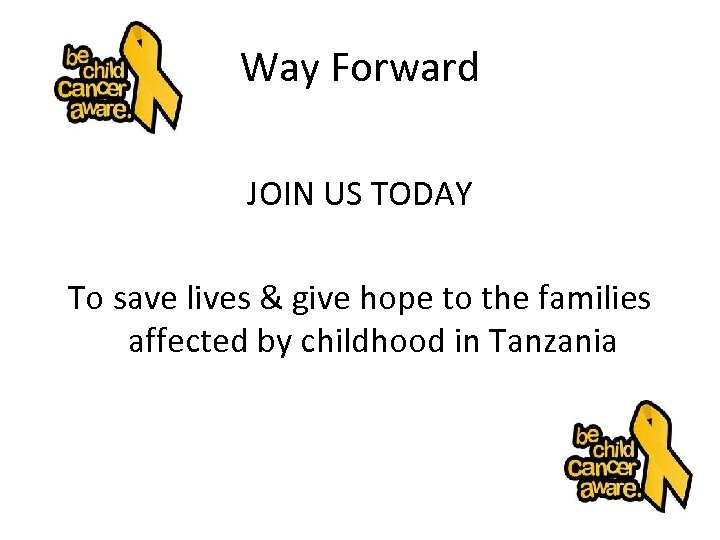 Way Forward JOIN US TODAY To save lives & give hope to the families
