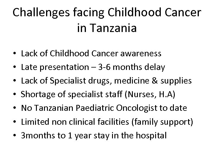 Challenges facing Childhood Cancer in Tanzania • • Lack of Childhood Cancer awareness Late