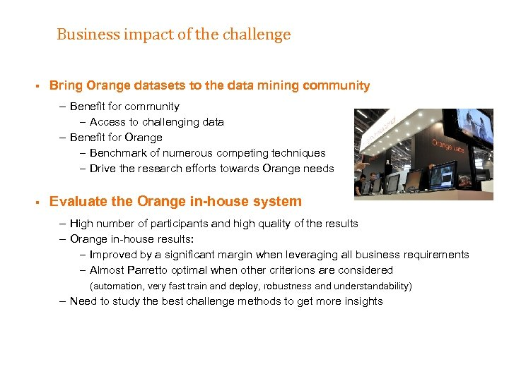 Business impact of the challenge § Bring Orange datasets to the data mining community