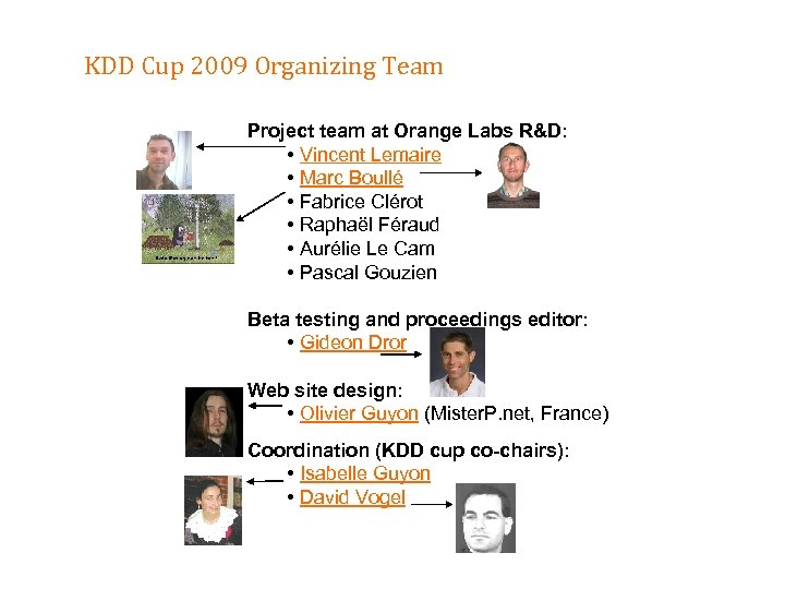 KDD Cup 2009 Organizing Team Project team at Orange Labs R&D: • Vincent Lemaire