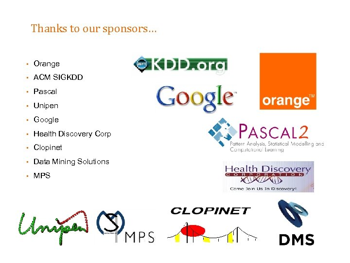 Thanks to our sponsors… § Orange § ACM SIGKDD § Pascal § Unipen §