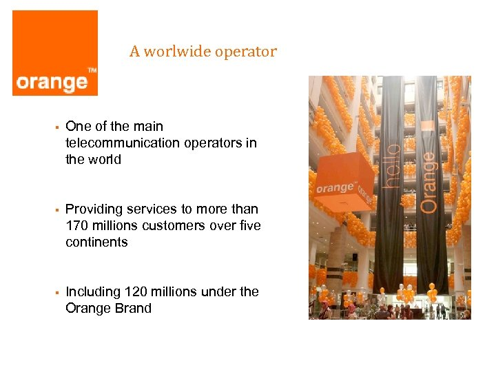 A worlwide operator § One of the main telecommunication operators in the world §