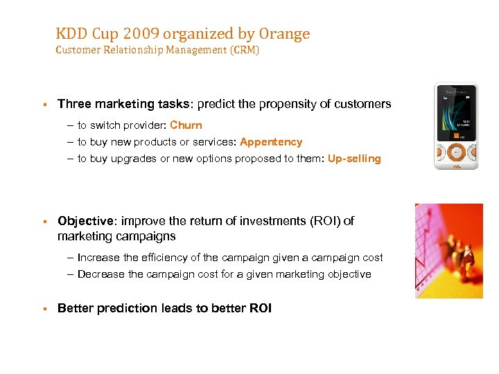 KDD Cup 2009 organized by Orange Customer Relationship Management (CRM) § Three marketing tasks: