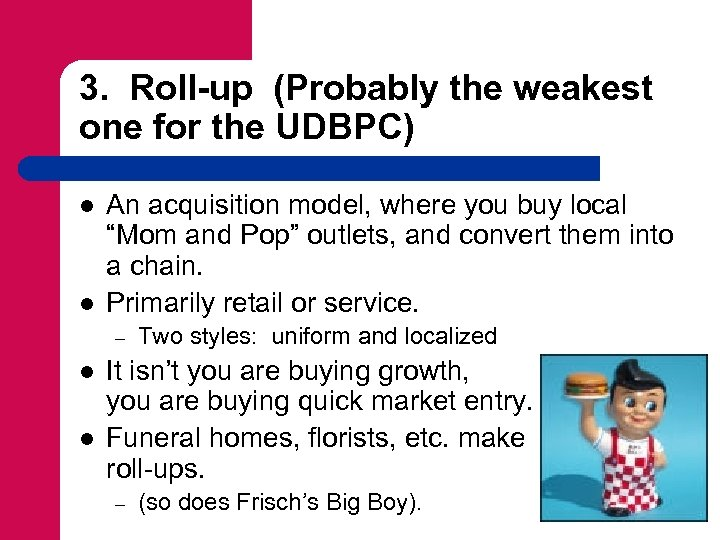 3. Roll-up (Probably the weakest one for the UDBPC) l l An acquisition model,