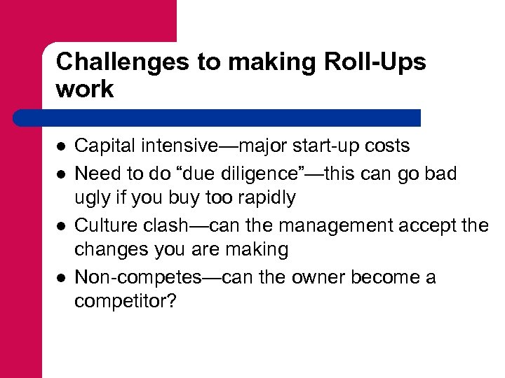 Challenges to making Roll-Ups work l l Capital intensive—major start-up costs Need to do