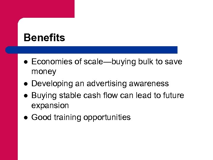 Benefits l l Economies of scale—buying bulk to save money Developing an advertising awareness