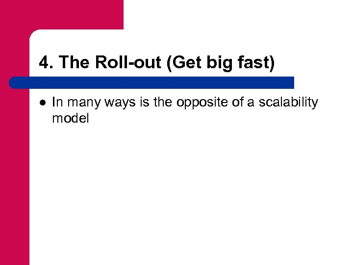 4. The Roll-out (Get big fast) l In many ways is the opposite of