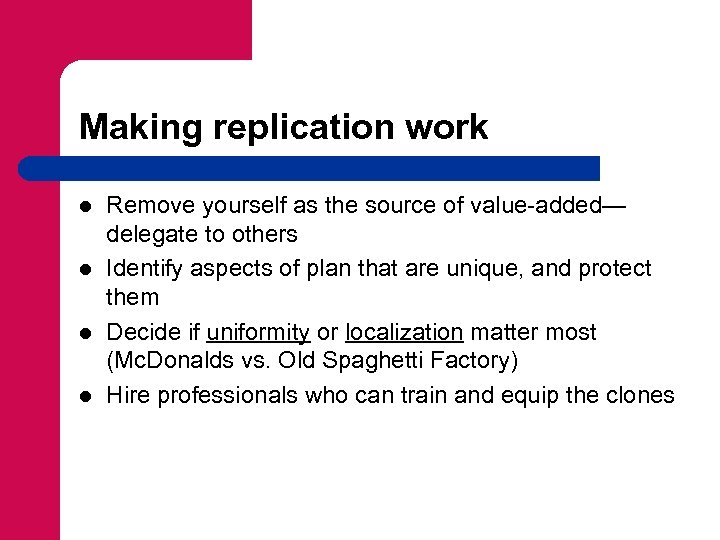 Making replication work l l Remove yourself as the source of value-added— delegate to