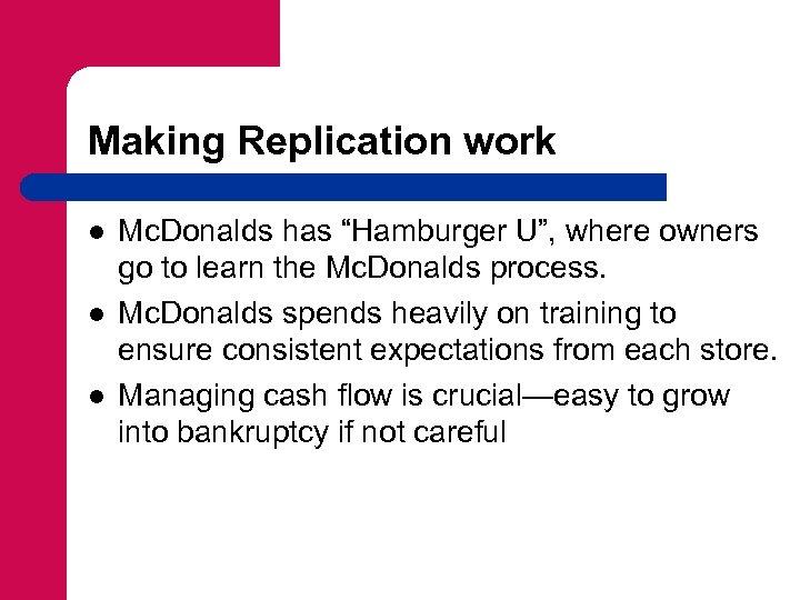 "Making Replication work l l l Mc. Donalds has ""Hamburger U"", where owners go"