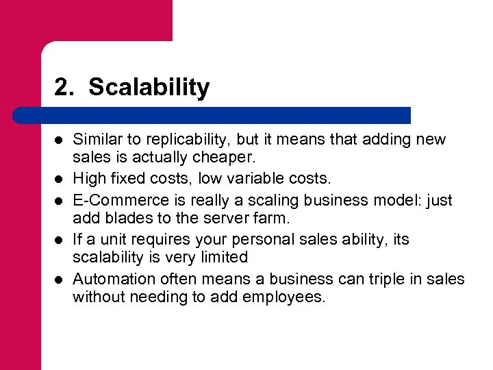 2. Scalability l l l Similar to replicability, but it means that adding new