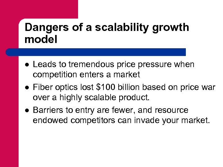 Dangers of a scalability growth model l Leads to tremendous price pressure when competition